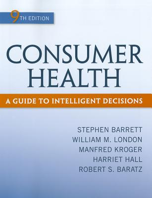Consumer Health By Barrett, Stephen/ London, William/ Kroger, Manfred/ Hall, Harriet/ Baratz, Robert